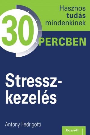 Hasznos tudás mindenkinek 30 percben – 11. Stresszkezelés
