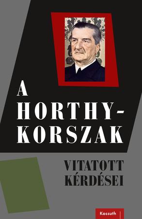 A Horthy-korszak vitatott kérdései