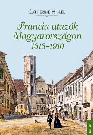 Francia utazók Magyarországon 1818 – 1910