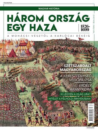 Magyar história Bookazine sorozat 4. kötet - Három ország egy haza 1526-1699