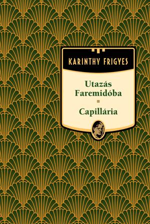 Karinthy Frigyes művei - 7. kötet,Utazás Faremidóba / Capillária