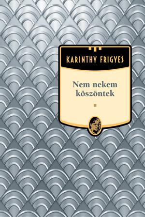 Karinthy Frigyes művei - 10. kötet,Nem nekem köszöntek