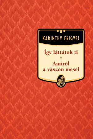 Karinthy Frigyes művei - 15. kötet,Így láttátok ti / Amiről a vászon mesél