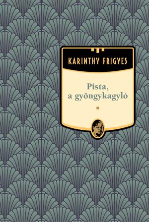 Karinthy Frigyes művei - 18. kötet,Pista, a gyöngykagyló