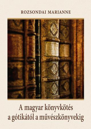 A magyar könyvkötés a gótikától a művészkönyvekig
