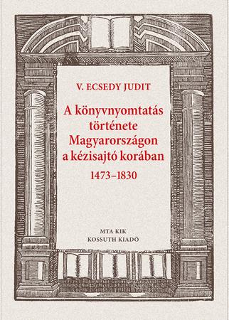 A könyvnyomtatás története Magyarországon a kézisajtó korában 1473–1830