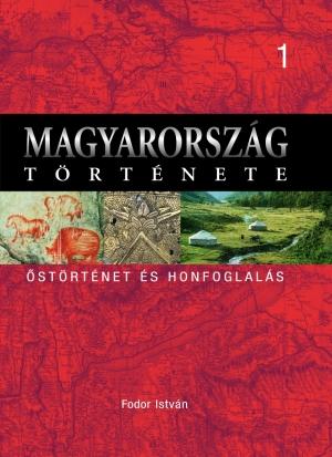 Magyarország története 1. Őstörténet és honfoglalás
