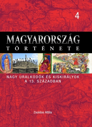 Magyarország története 4. Nagy uralkodók és kiskirályok a 13. században