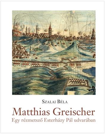 Matthias Greischer - egy rézmetsző Esterházy Pál udvarában