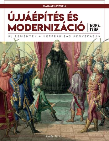 Magyar história sorozat 5. kötet - Újjáépítés és modernizáció (1699–1795)