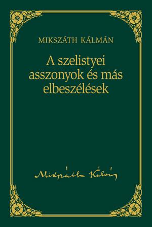 Mikszáth-sorozat, 10. kötet - A szelistyei asszonyok és más elbeszélések