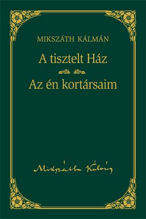 Mikszáth-sorozat, 15. kötet - A tisztelt Ház / Az én kortársaim