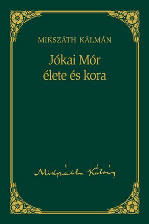 Mikszáth-sorozat, 19. kötet - Jókai Mór élete és kora