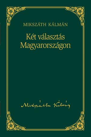 Mikszáth-sorozat, 3. kötet - Két választás Magyarországon