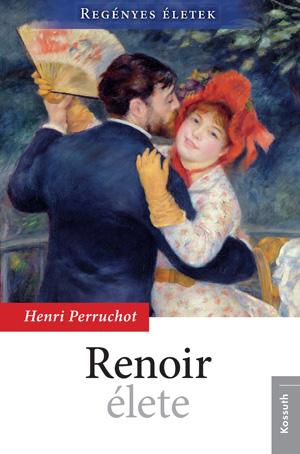 Regényes életek sorozat1. kötet  - Renoir élete