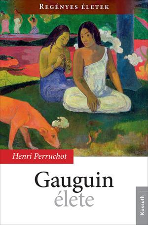 Regényes életek sorozat3. kötet  - Gauguin élete
