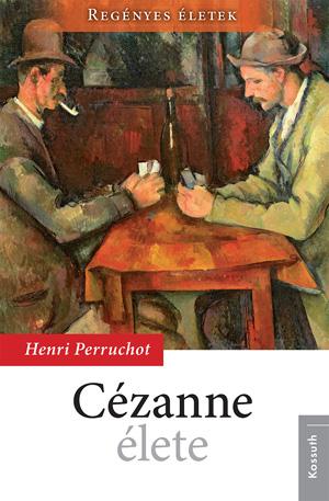 Regényes életek sorozat6. kötet  - Cézanne élete