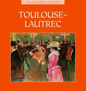 Világhíres festők sorozat 25. kötet - Toulouse-Lautrec