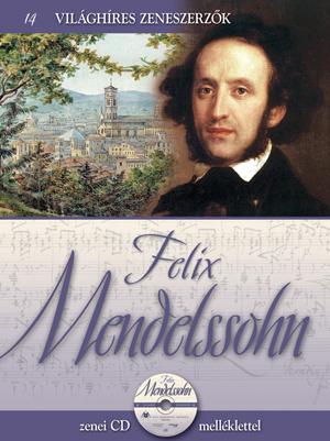 Világhíres zeneszerzők sorozat,14. kötet - Felix Mendelssohn