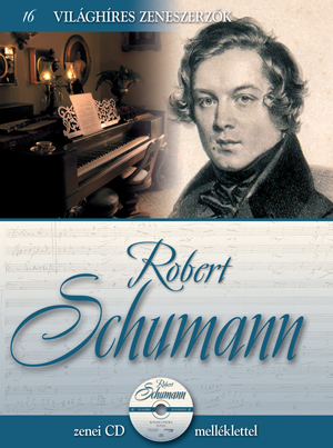 Világhíres zeneszerzők sorozat,16. kötet  - Robert Schumann