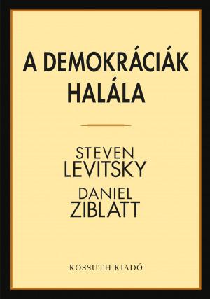 Steven Levitsky – Daniel Ziblatt: A demokráciák halála