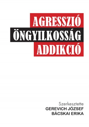 Agresszió, öngyilkosság, addikció