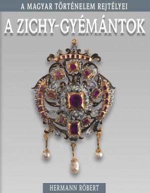 A magyar történelem rejtélyei sorozat 8. kötet A Zichy-gyémántok