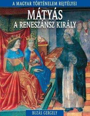 A magyar történelem rejtélyei sorozat 10. kötet Mátyás – A reneszánsz király