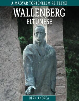 A magyar történelem rejtélyei sorozat 15. kötet Wallenberg eltűnése