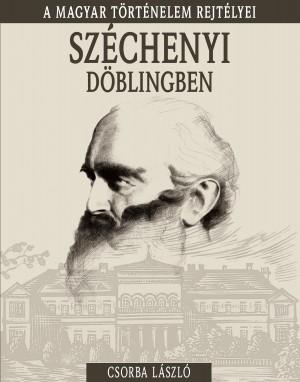 A magyar történelem rejtélyei sorozat 19. kötet Széchenyi Döblingben