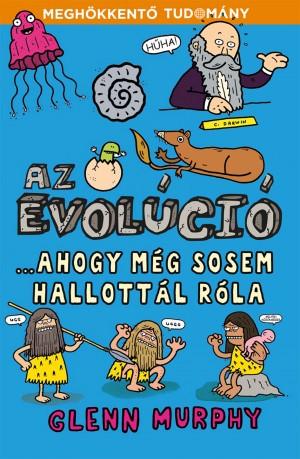 Az evolúció  …ahogy még sosem hallottál róla