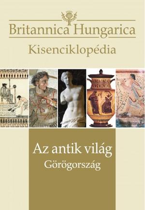 Britannica Hungarica kisenciklopédia  Az antik világ – Görögország