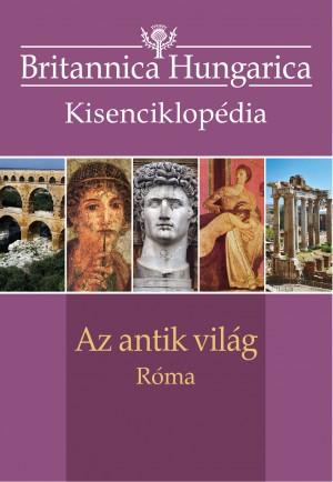 Britannica Hungarica kisenciklopédia  Az antik világ – Róma