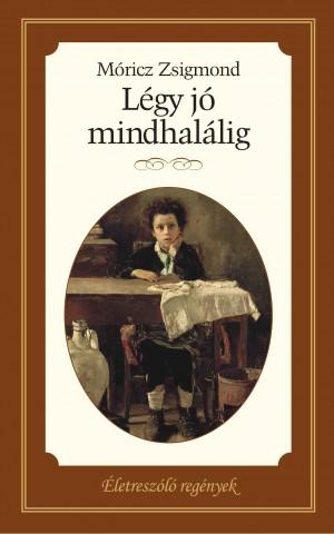 Életreszóló regények sorozat 15. kötet Légy jó mindhalálig