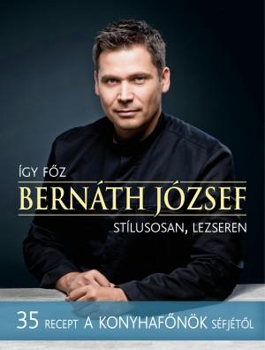 Így főz Bernáth József – stílusosan, lezseren