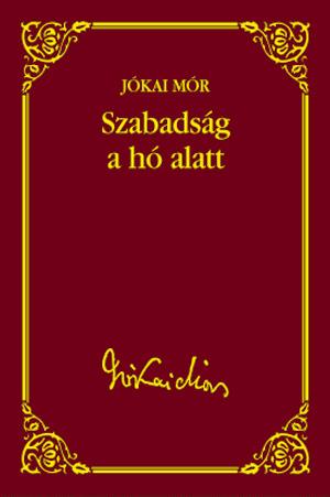 Jókai sorozat 10. kötet -  Szabadság a hó alatt