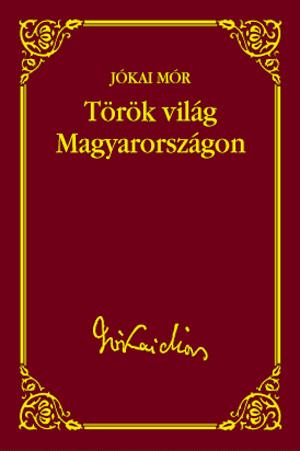 Jókai sorozat 12. kötet -  Török világ Magyarországon