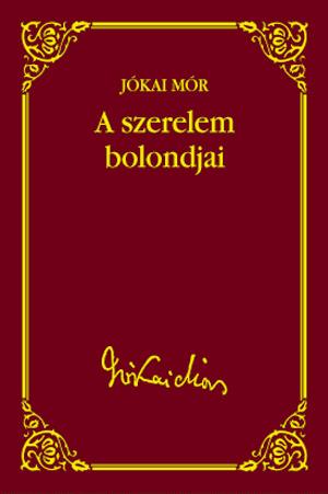 Jókai sorozat 13. kötet -  A szerelem bolondjai
