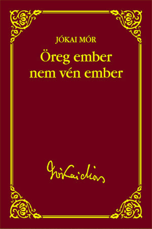 Jókai sorozat 32. kötet - Öreg ember nem vén ember