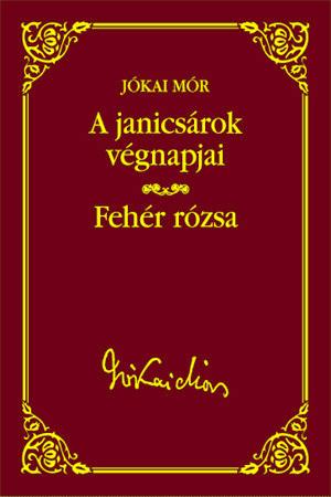 Jókai sorozat 40. kötet - A janicsárok végnapjai  Fehér rózsa