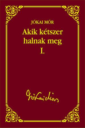 Jókai sorozat 43. kötet - Akik kétszer halnak meg I.