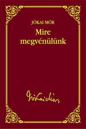 Jókai sorozat 45. kötet - Mire megvénülünk