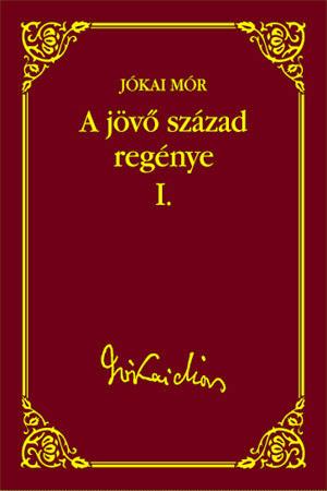 Jókai sorozat 49. kötet - A jövő század regénye I.