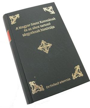 A magyar szent koronának és az ahoz tartozó tárgyaknak historiája - Értékőrző Könyvtár