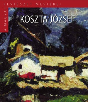 A Magyar Festészet Mesterei II. sorozat 4. kötetKoszta József