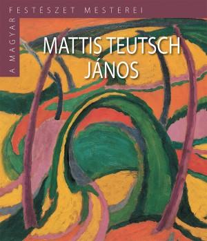 A Magyar Festészet Mesterei II. sorozat 16. kötetMattis Teutsch János