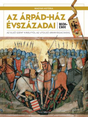 Magyar história sorozat 2. kötet (keménytáblás) - Az Árpád-ház évszázadai 1038–1310