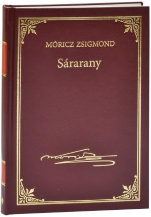 Móricz Zsigmond prózai művei - 1. kötet, Sárarany