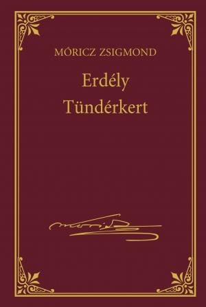 Móricz Zsigmond prózai művei - 10. kötet, Erdély -  Tündérkert