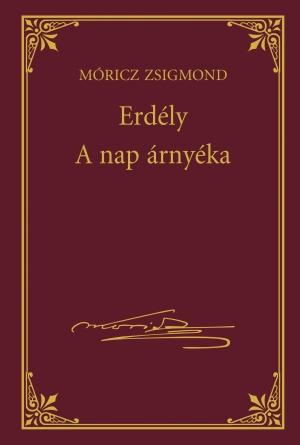 Móricz Zsigmond prózai művei - 12. kötet, Erdély -  A nap árnyéka